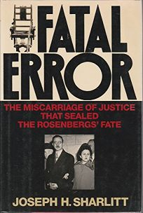 Fatal Error: The Miscarriage of Justice That Sealed the Rosenbergs Fate