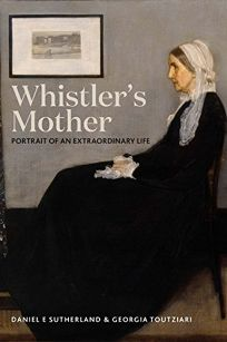 Whistler's Mother: Portrait of an Extraordinary Life