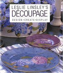 Leslie Linsleys Decoupage: Design * Create * Display