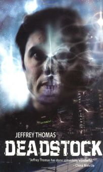 Fiction Book Review: Deadstock by Jeffrey Thomas, Author