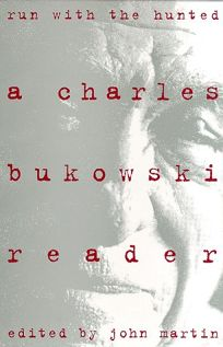 Run with the Hunted: A Charles Bukowski Reader