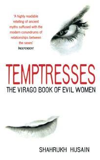 Temptresses: The Virago Book of Evil Women