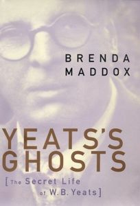 Yeatss Ghosts: The Secret Life of W. B. Yeats