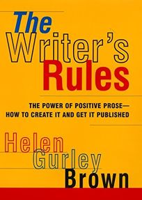 The Writers Rules: The Power of Positive Prose--How to Create It and Get It Published