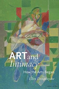 Art and Intimacy: How the Arts Began