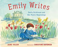Emily Writes: Emily Dickinson and Her Poetic Beginnings
