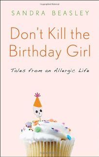 Dont Kill the Birthday Girl: Tales from an Allergic Life