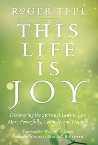 This Life is Joy: Discovering the Spiritual Laws to Live More Powerfully