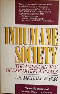 Inhumane Society: The American Way of Exploiting Animals