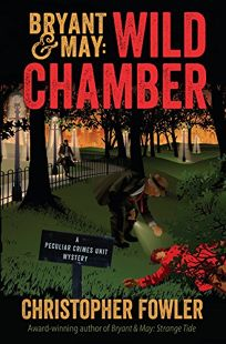 Bryant & May: Wild Chamber; A Peculiar Crimes Unit Mystery