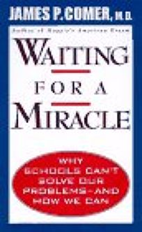 Waiting for a Miracle: Why Schools Cant Solve Our Problems-And How We Can