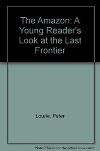 Amazon: A Young Readers Look at the Last Frontier