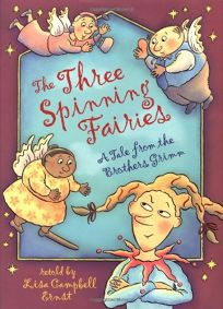 THE THREE SPINNING FAIRIES: A Tale from the Brothers Grimm