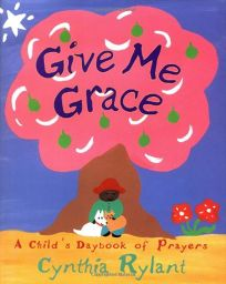 Give Me Grace: A Childs Daybook of Prayers