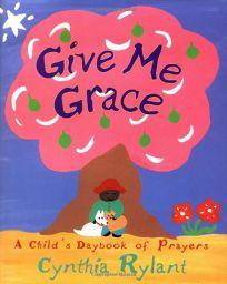 Give Me Grace: A Childs Daybook of Prayers