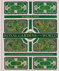 Royal Gardens of the World: 25 Celebrated Gardens from the Alhambra to Highgrove and Beyond