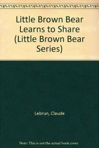 Little Brown Bear Learns to Share