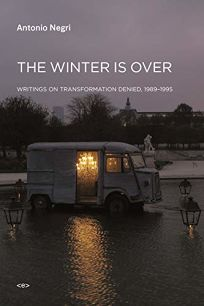 The Winter is Over: Writings on Transformation Denied 1989-1995