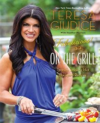 Fabulicious! On the Grill: Teresas Smoking Hot Backyard Recipes