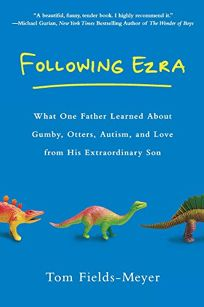 Following Ezra: What One Father Learned About Gumby