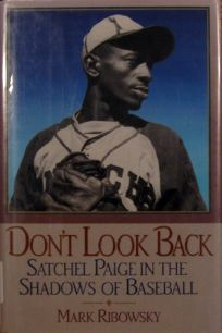 Dont Look Back: Satchel Paige in the Shadows of Baseball