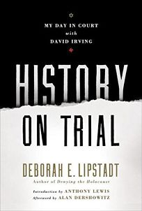 HISTORY ON TRIAL: My Day in Court with David Irving