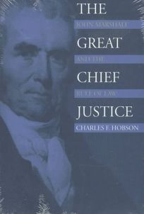 The Great Chief Justice: John Marshall and the Rule of Law