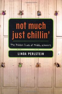 NOT MUCH JUST CHILLIN: The Hidden Lives of Middle Schoolers