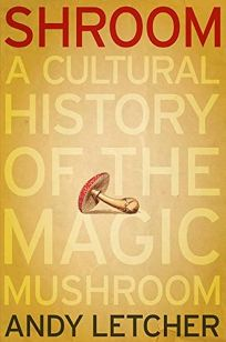 Shroom: A Cultural History of the Magic Mushroom