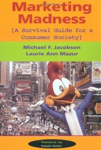 Marketing Madness: A Survival Guide for a Consumer Society