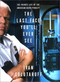THE LAST FACE YOULL EVER SEE: The Private Life of the Death Penalty