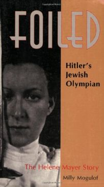 FOILED: HITLERS JEWISH OLYMPIAN: The Helene Mayer Story