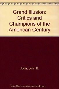 Grand Illusion: Critics and Champions of the American Century