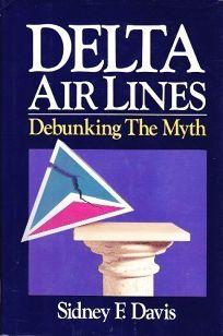Delta Air Lines: Debunking the Myth / Sidney F. Davis