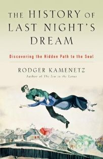 The History of Last Nights Dream: Discovering the Hidden Path to the Soul