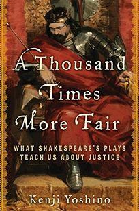 A Thousand Times More Fair: What Shakespeares Plays Teach Us About Justice
