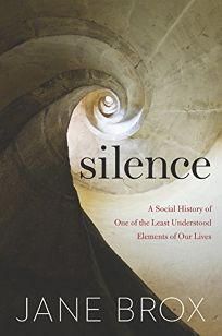 Silence: A Social History of One of the Least Understood Elements of Our Lives
