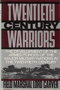 Twentieth-Century Warriors: The Development of the Armed Forces of the Major Military Nations in the Twentieth-Century