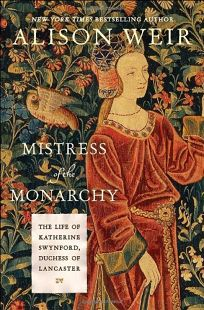 Mistress of the Monarchy: The Life of Katherine Swynford