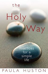 THE HOLY WAY: Practices for a Simple Life