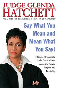 Say What You Mean and Mean What You Say!: 7 Simple Strategies to Help Our Children Along the Path to Purpose and Possibility