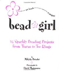 Bead Girl: 25 Sparkly Beading Projects
