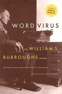 Word Virus: Wm Burroughs: The Selected Writings of William S. Burroughs