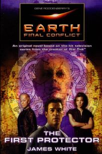 Gene Roddenberrys Earth: Final Conflict--The First Protector