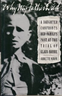 Why My Father Died: A Daughter Confronts Her Familys Past at the Trial of Klaus Barbie