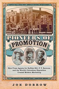 Pioneers of Promotion: How Press Agents for Buffalo Bill