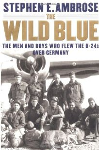 WILD BLUE: The Men and Boys Who Flew the B-24s over Germany