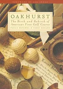 Oakhurst: The Birth and Rebirth of Americas First Golf Course