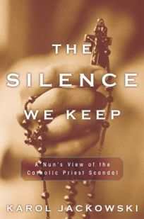 THE SILENCE WE KEEP: A Nuns View of the Catholic Priest Scandal