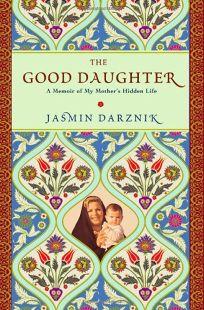 The Good Daughter: A Memoir of My Mothers Hidden Life